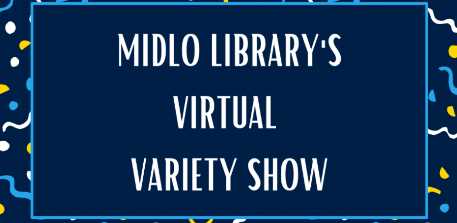 The Midlo Library debuts their Virtual Variety Show on December, 7, 2020 for all to participate in.